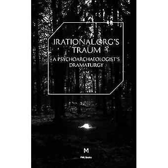 Irational.org's Traum - A Psychoarchaeologist's Dramaturgy - 978190649