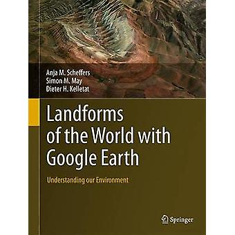 Landforms of the World with Google Earth by Anja M. ScheffersSimon M. MayDieter H. Kelletat