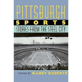 Pittsburgh Sports by Edited by Randy Roberts
