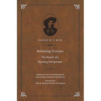 Beckoning Frontiers by George W. T. Beck