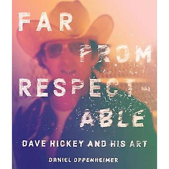 Far From Respectable Dave Hickey and His Art
