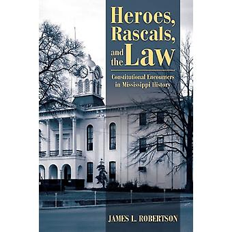 Heroes Rascals and the Law by James L. Robertson
