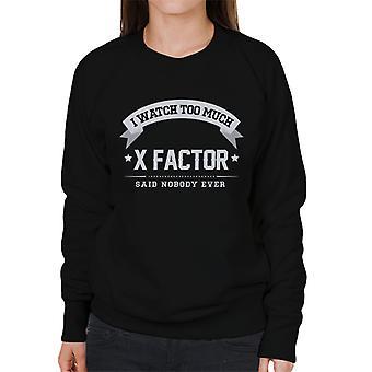 Ich sehe zu viel X-Factor, sagte niemand jemals Damen Sweatshirt