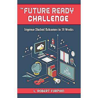 The Future Ready Challenge - Improve Student Outcomes in 18 Weeks by R