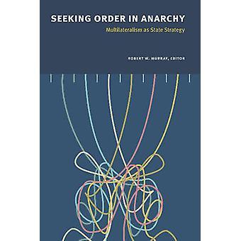 Cherche ordre dans l'anarchie - multilatéralisme comme stratégie d'état par Robert