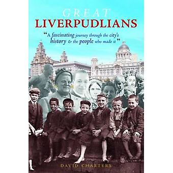 Great Liverpudlians - A Fascinating Journey Through the City's History