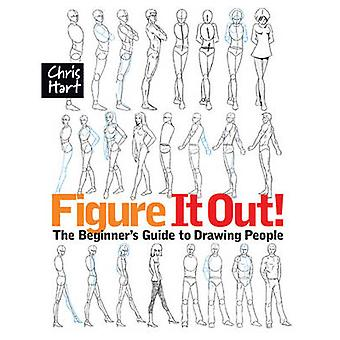 Figure it Out! - The Beginner's Guide to Drawing People by Chris Hart