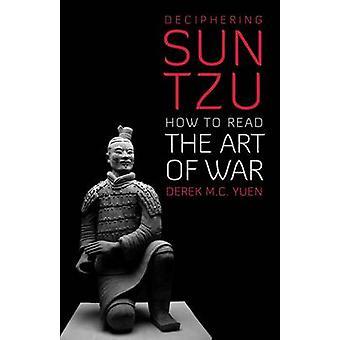 Dechiffrera Sun Tzu - hur att läsa the Art of War av Derek M. C. Yuen-