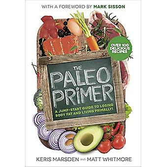 Den Paleo Primer: Snabbt igång Guide för att förlora kroppsfett och lever Primally