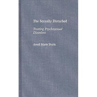 De behandeling van seksueel verstoorde psychoseksuele stoornissen door Doyle & Averil Marie