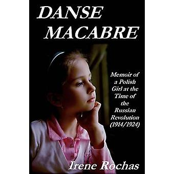 Danse Macabre Memoir of a Polish Girl at the Time of the Russian Revolution 19141924 by Rochas & Irene