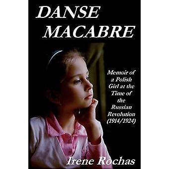 Danse Macabre memoar av en polsk flicka vid tiden för den ryska revolutionen 19141924 av Rochas & Irene