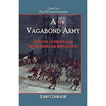 Ein Vagabund Armee A Roman von Maryland in der amerikanischen Revolution Band zwei der alten Linie Chroniken von Conradis & John