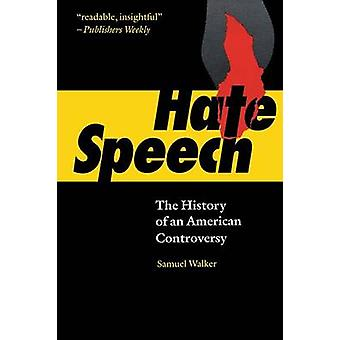 Hate Speech The History of an American Controversy by Walker & Samuel