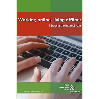 Working Online Living Offline Labour in the Internet Age by Huws & Ursula