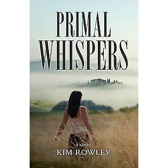 Primal Whispers by Rowley & Kim