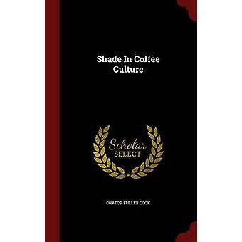 Shade In Coffee Culture by Cook & Orator Fuller