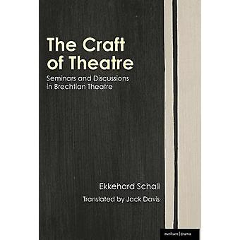 The Craft of Theatre Seminars and Discussions in Brechtian Theatre by Schall & Ekkehard