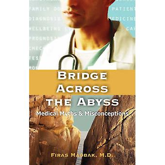 Bridge Across the Abyss Medical Myths and Misconceptions by Madbak & Firas