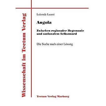 Angola Zwischen regionaler Hegemonie und nationalem Selbstmord by Luansi & Lukonde