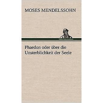 Phaedon Oder Uber Die Unsterblichkeit Der Seele by Mendelssohn & Moses