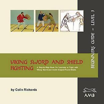 Viking Sword and Shield Fighting Beginners Guide Level 3 by Richards & Colin