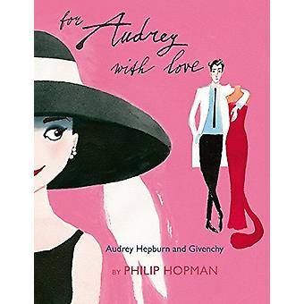 For Audrey with Love - Audrey Hepburn and Givenchy by Philip Hopman -