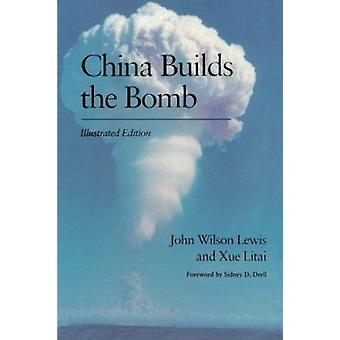 China Builds the Bomb by John Wilson Lewis - Xue Litai - Xue Litai -