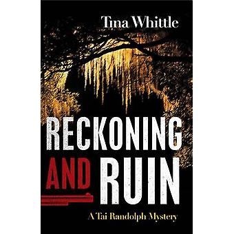 Reckoning and Ruin - A Tai Randolph Mystery by Tina Whittle - 97814642