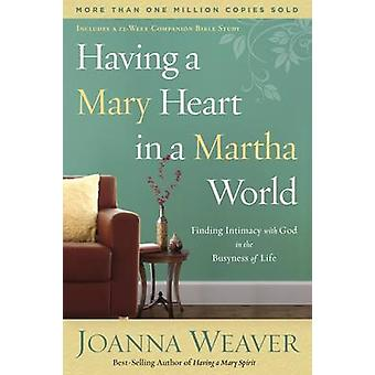 Having a Mary Heart in a Martha World - Finding Intimacy with God in t