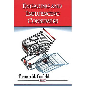 Engaging and Influencing Consumers by Terrance M. Canfield - 97816074