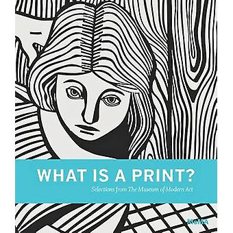 What is a Print? - Selections from The Museum of Modern Art by Sarah S