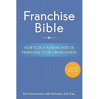 Franchise Bible - How to Buy a Franchise or Franchise Your Own Busines