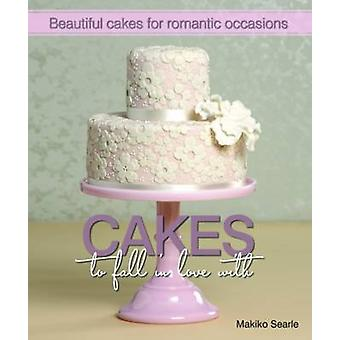Cakes to Fall in Love With - Beautiful Cakes for Romantic Occasions by