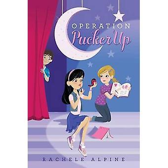 Operation Pucker Up by Rachele Alpine - 9781481432368 Book