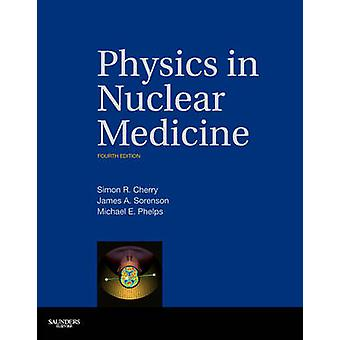 Physics in Nuclear Medicine by Simon R Cherry