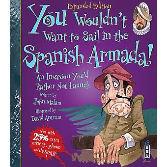 You Wouldnt Want To Sail in the Spanish Armada by John Malam