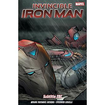 Invincible Iron Man Vol. 2  Choices by Brian Michael Bendis & Illustrated by Stefano Caselli