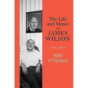 The Life and Music of James Wilson by Mark Fitzgerald