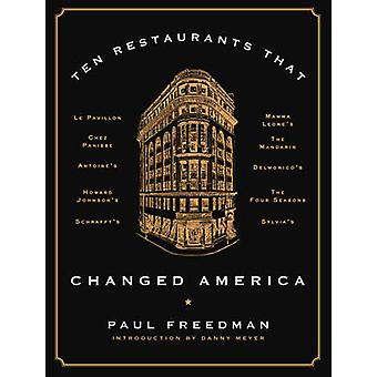 Ten Restaurants That Changed America by Paul Freedman & Introduction by Danny Meyer
