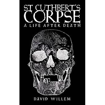 St Cuthberts Corpse A Life After Death by Willem & David