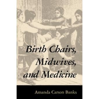 Födelse stolar barnmorskor och medicin av Amanda Carson Banks