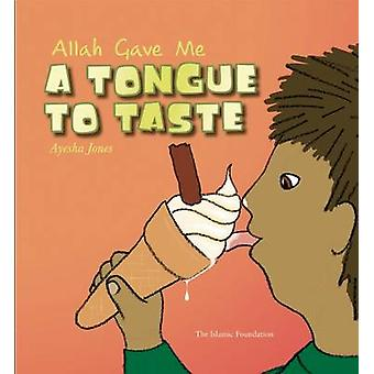 Allah Gave Me - A Tongue to Taste by Steven Stratford - Ayesha Jones -
