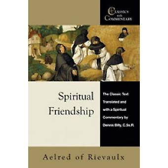 Spiritual Friendship The Classic Text with a Spiritual Commentary by Dennis Billy C.Ss.R. by Billy & Dennis