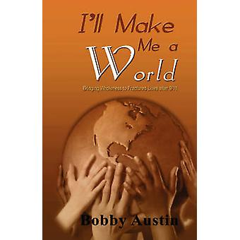 Ill Make Me a World by Austin & Bobby