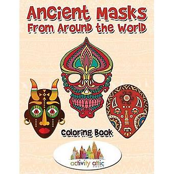 Ancient Masks From Around the World Coloring Book by Activity Attic Books