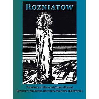 Yizkor Book in Memory of Rozniatow Perehinsko Broszniow Swaryczow and Environs by Kane & Shimon