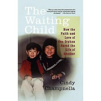 The Waiting Child How the Faith and Love of One Orphan Saved the Life of Another by Champnella & Cindy