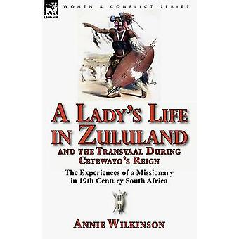 A Ladys Life in Zululand and the Transvaal During Cetewayos Reign The Experiences of a Missionary in 19th Century South Africa by Wilkinson & Annie