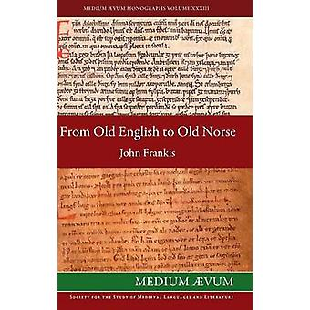 From Old English to Old Norse A Study of Old English Texts Translated into Old Norse with an Edition of the English and Norse Versions of lfrics De Falsis Diis by Frankis & John